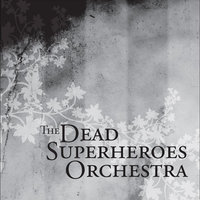 I'll Spend My Nights in the Graveyard — The Dead Superheroes Orchestra