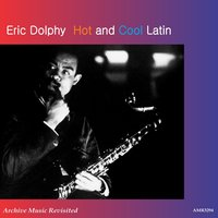 Hot and Cool Latin — Eric Dolphy