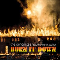 Burn it Down — The Dynamites