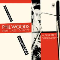 Phil Woods. New Jazz Quintet & Quartet. Featuring Jon Eardley — Phil Woods, Teddy Kotick, Jon Eardley, Nick Stabulas