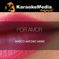 Por Amor [In The Style Of Marco Antonio Muñiz] — Karaokemedia