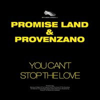 You Can't Stop the Love — Promise Land, Provenzano