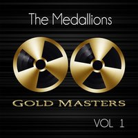 Gold Masters: The Medallions, Vol. 1 — The Medallions
