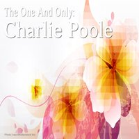 The One and Only: Charlie Poole — Charlie Poole