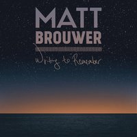 Writing to Remember — Matt Brouwer