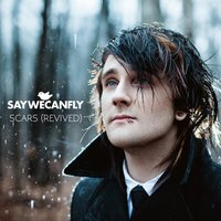 Scars (Revived) — SayWeCanFly