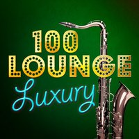 100: Lounge Luxury — сборник
