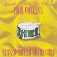 Phil Collins - Greatest Hits Go Classic — Classic Dream Orchestra
