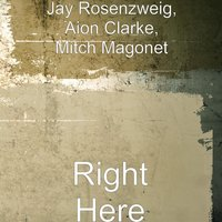 Right Here — Aion Clarke, Mitch Magonet, Jay Rosenzweig