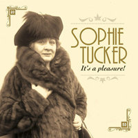 It's A Pleasure — Sophie Tucker