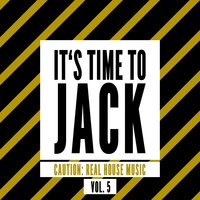 It's Time to Jack, Vol. 5 (Caution: Real House Music) — сборник