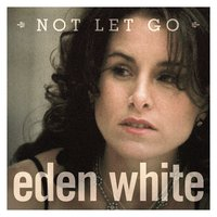 Not Let Go (Breathe 'til We Catch Up) — Eden White