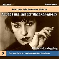 Weill: The Rise and Fall of the State of Mahagonny, Vol. 2 (1956) — Lotte Lenya, Gisela Litz, Chor des Norddeutschen Rundfunks, Peter Markwort, Horst Günter, Sigmund Roth