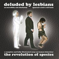 The Revolution Of Species — Deluded By Lesbians