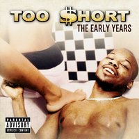 The Early Years — Too $hort