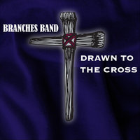 Drawn to the Cross — Branches Band