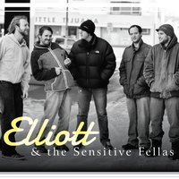 Elliott & the Sensitive Fellas — Elliott & the Sensitive Fellas