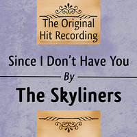 The Original Hit Recording - Since I don't have you — The Skyliners
