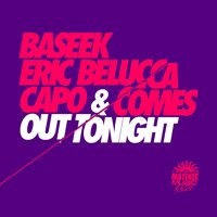 Out Tonight — Baseek, Eric Belucca, Capo & Comes
