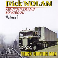 Newfoundland Songbook, Vol. 1: I Walk the Line - Truck Driving Man — Dick Nolan
