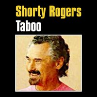 Taboo — Shorty Rogers