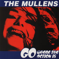Go Where the Action Is — The Mullens