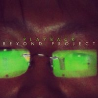 Playback — Beyond Project