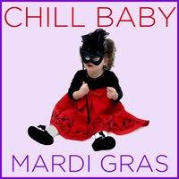 Chill Baby Mardi Gras: New Orleans Hits for Playtime — сборник