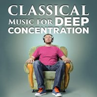 Classical Music for Deep Concentration — Studying Music and Study Music, Calm Music for Studying, Classical Study Music