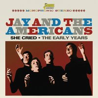 She Cried - The Early Years — Jay & The Americans