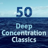 50 Deep Concentration Classics — Deep Focus, Classical Study Music, Concentration Music Ensemble, Classical Study Music|Concentration Music Ensemble|Deep Focus
