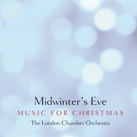 Midwinter's Eve - Music for Christmas — London Chamber Orchestra
