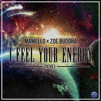 I Feel Your Energy (IFYE) — Zoe Buddha, Mamello, Mamello & Zoe Buddha