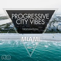 Progressive City Vibes - Destination Miami, Pt. 2 — сборник