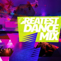 Greatest Dance Mix — Ultimate Dance Hits