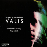 VALIS: An Opera on the novel by Philip K. Dick — Mary King, Terry Edwards, Anne Azéma, Daryl Runswick, Daniel Ciampolini, Patrick Mason
