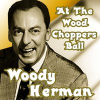 At The Woodchopper's Ball — Woody Herman