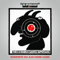 Tuez le diable, sauvez Supersaxo! - Single — Jean-Pierre Huser, Jean-Pierre Huser,Supersaxo, Supersaxo