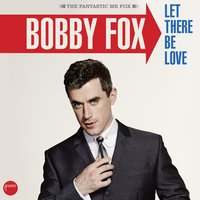 Let There Be Love — Bobby Fox
