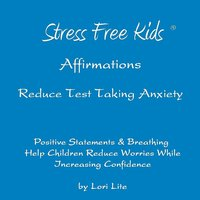 Affirmations Reduce Test Taking Anxiety — Lori Lite