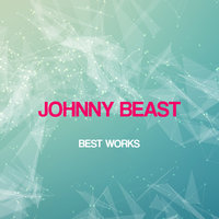 Johnny Beast Best Works — Johnny Beast