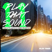 Play That Sound - Tech & Progressive House Collection, Vol. 11 — сборник