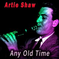 Any Old Time — Artie Shaw