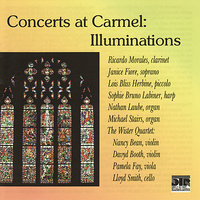 Concerts at Carmel: Illuminations — Иоганнес Брамс, Оливье Мессиан, Ricardo Morales, Michael Stairs, The Wister Quartet, Sophie Bruno Labiner, Nathan Laube, Janice Fiore