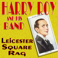 Leicester Square Rag — Harry Roy & His Band
