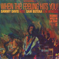 When The Feeling Hits You! Featuring Sam Butera & The Witnesses — Sammy Davis Jr. Featuring Sam Butera & The Witnesses