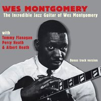 The Incredible Jazz Guitar of Wes Montgomery (with Tommy Flanagan, Percy Heath & Albert Heath) — Wes Montgomery