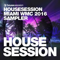 Housesession Miami WMC 2016 Sampler — Tune Brothers