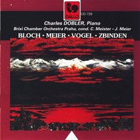 Bloch, Meier, Vogel, Zbinden: Concertos for Piano & Orchestra — Charles Dobler, Brixi Chamber Orchestra Praha, Christoph Meister & Jost Meier