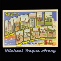 Greetings from Myrtle Beach — Michael Wayne Avery